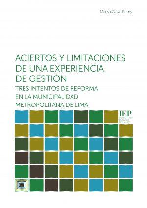 Aciertos y limitaciones de una experiencia de gestión : tres intentos de reforma en la Municipalidad Metropolitana de Lima
