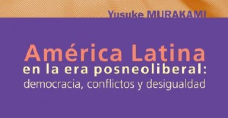 """Presentación del libro """"América Latina en la era posneoliberal: democracia, conflictos y desigualdad"""""""