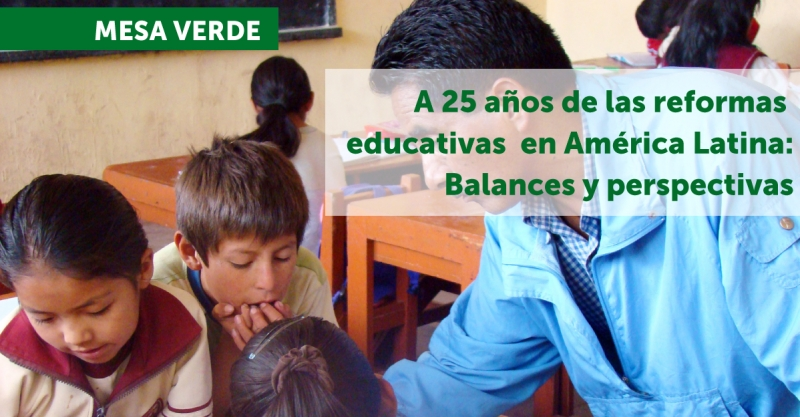 [Mesa Verde] A 25 años de las reformas educativas en América Latina:  balances y perspectivas