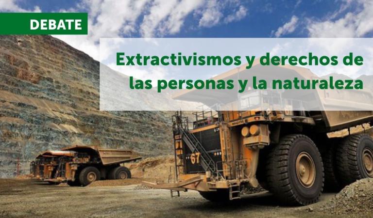 Extractivismos y derechos de las personas y de la naturaleza