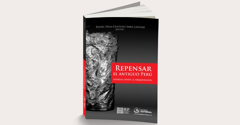 """[Presentación de libro]  """"Repensar el antiguo Perú. Aportes desde la Arqueología"""""""