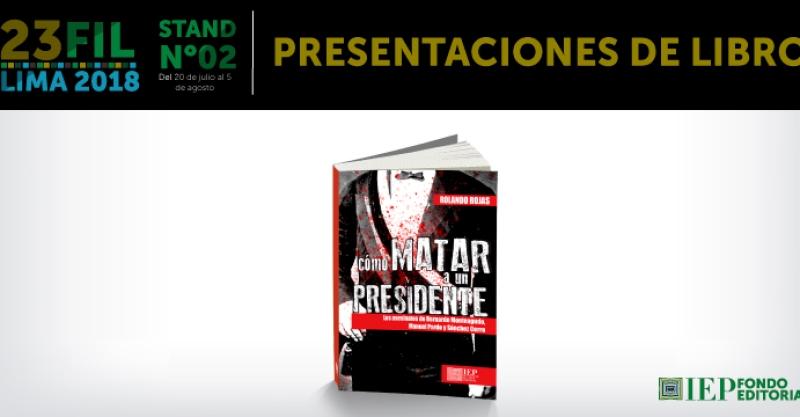 [PRESENTACIÓN DE LIBRO] Cómo matar a un presidente. Los asesinatos de Bernardo Monteagudo, Manuel Pardo y Luis M. Sánchez Cerro
