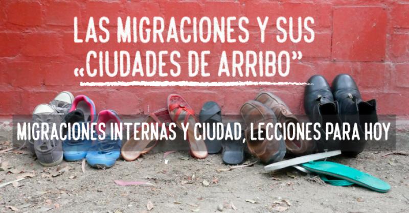 [VÍDEO] Migraciones internas y ciudad, lecciones para hoy