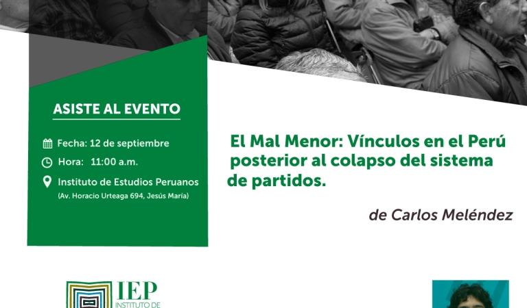 """""""El Mal Menor. Vínculos políticos en el Perú posterior al colapso del sistema de partidos"""""""
