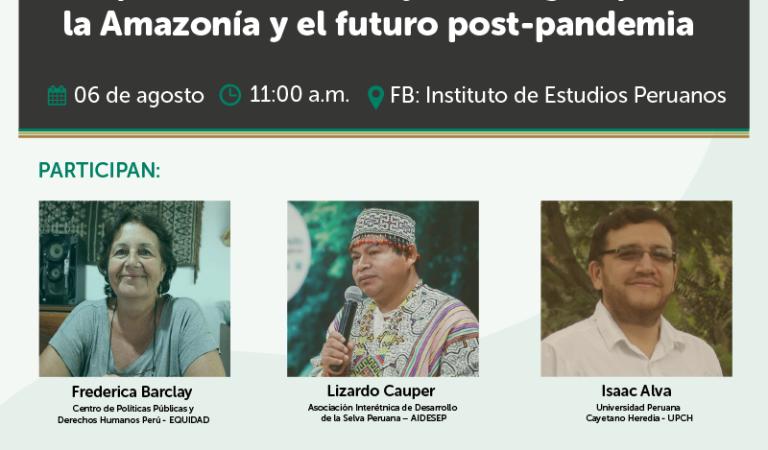 """[VIRTUAL] """"Respuestas, desafíos y estrategias para la Amazonía y el futuro post-pandemia"""""""