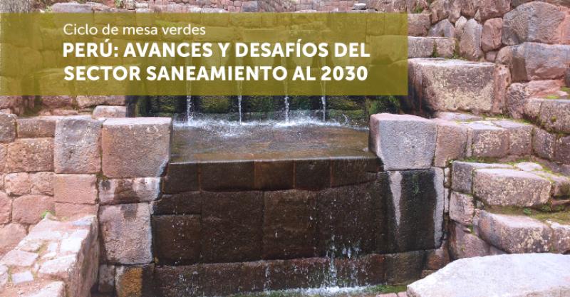 """Ciclo de mesas verdes """"Perú Rural: Avances y Desafíos del Sector Saneamiento al 2030"""""""