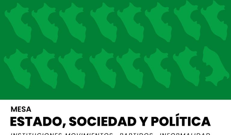 Estado, Sociedad y Política (instituciones; movimientos; partidos; informalidad)