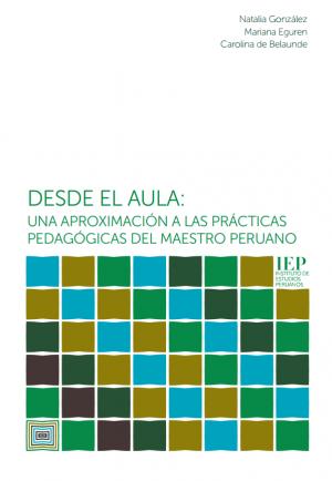Desde el aula: una aproximación a las prácticas pedagógicas del maestro peruano