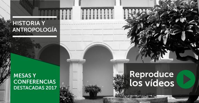 Historia y Antropología: Mesas y conferencias destacadas 2017