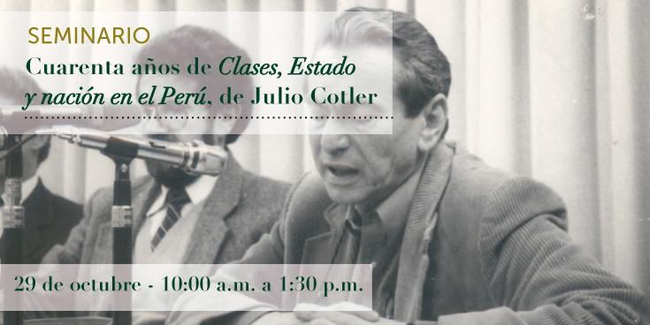 Seminario: Cuarenta años de Clases, Estado y nación en el Perú, de Julio Cotler