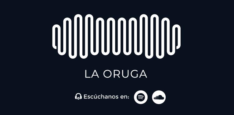 Podcast La Oruga